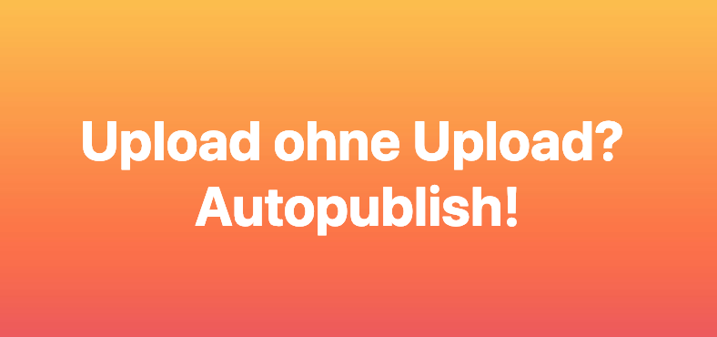 Bild von Videos veröffentlichen ohne hochzuladen? Geht ab jetzt mit dem Auto Publishing Tool.