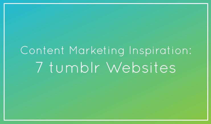 Content Marketing Inspiration: 7 tumblr Websites