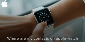 Where Are My Contacts On Apple Watch?