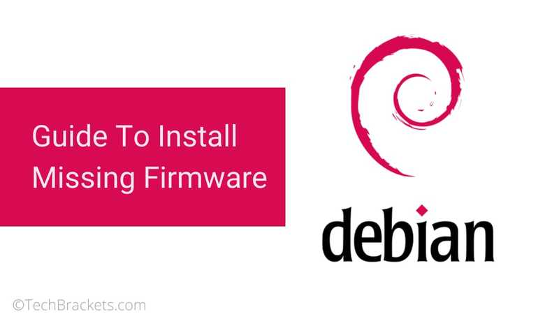 Ultimate Guide To Install Missing Firmware in Debian