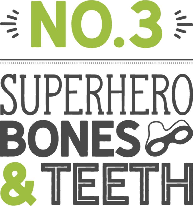 Number 3: superhero bones and teeth