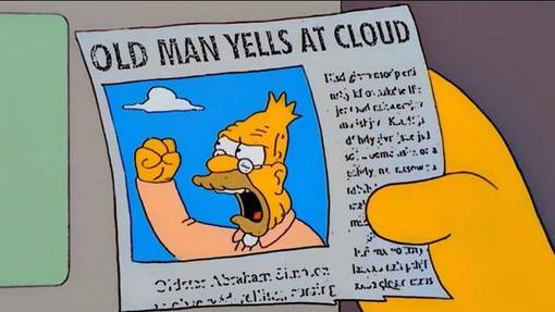 A newspaper with a picture of angry Grampa Simpson who yells at a cloud in the air. The headline of this newspaper is 'OLD MAN YELLS AT CLOUD'.