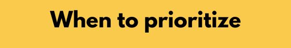 when to prioritize