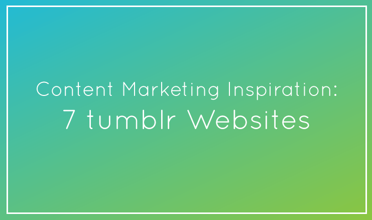 Content Marketing Inspiration: 7 tumblr Websites