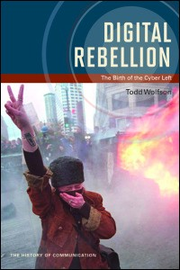Digital Rebellion: The Birth of the Cyber Left