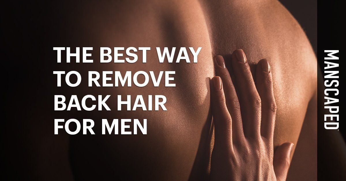 The Best Way to Remove Back Hair for Men