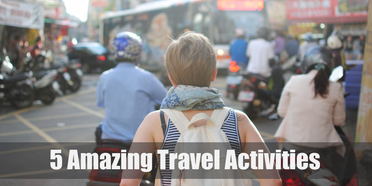 5 Amazing Activities That Can Make Your Journey Fantastic