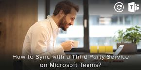 How to Sync with a Third Party Service on Microsoft Teams?