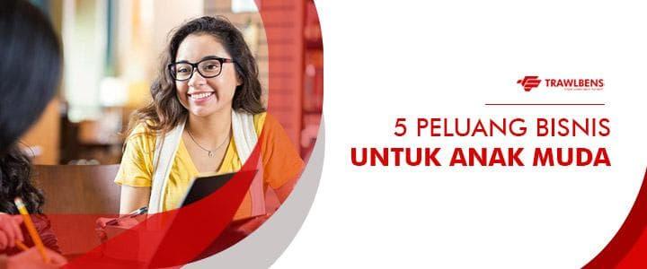 5 Peluang Bisnis Untuk Anak Muda Jaman Sekarang