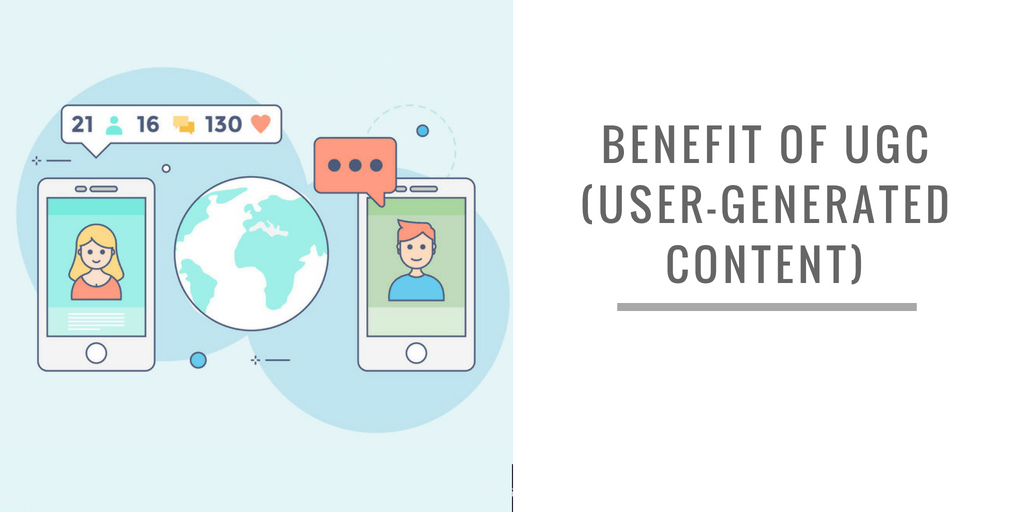 BENEFIT OF UGC (USER-GENERATED CONTENT)