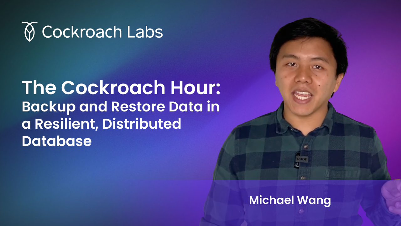 The Cockroach Hour: Backup Data & Restore Data in a Resilient, Distributed Database