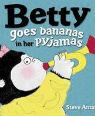 Betty goes bananas in her pyjamas by Steve Antony