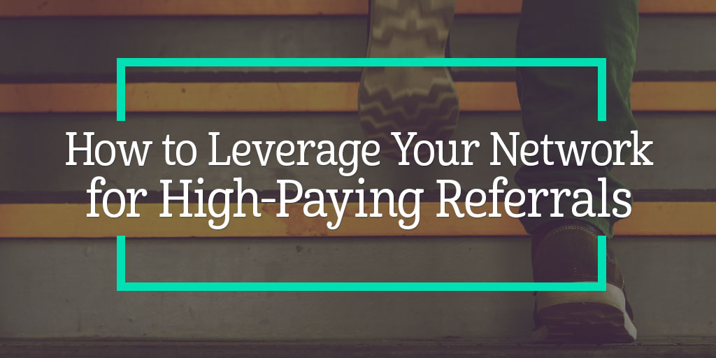 How to Leverage Your Network for High-Paying Referrals