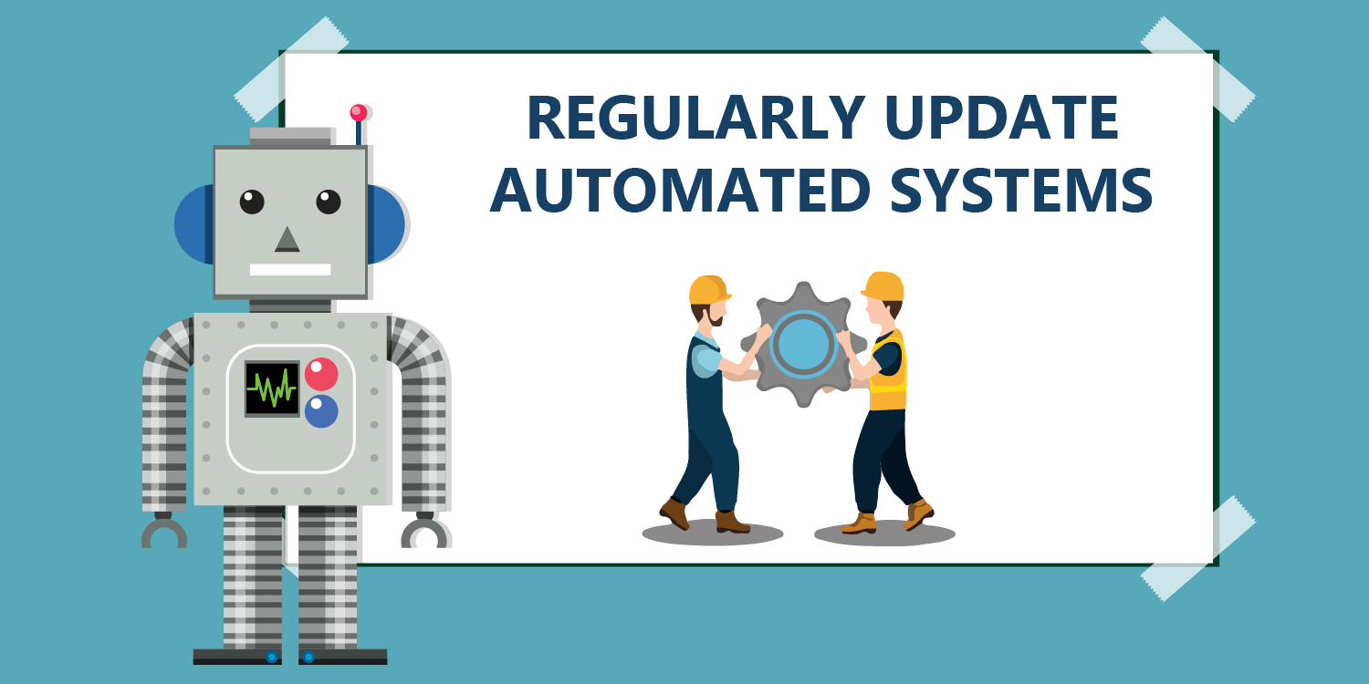 Regularly Update Automated Systems
