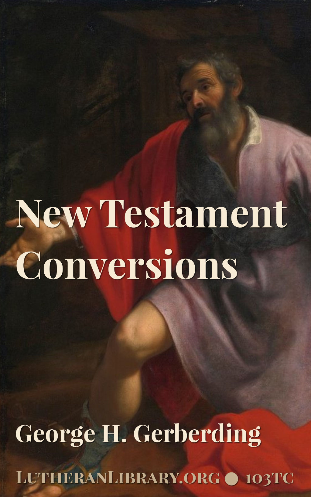New Testament Conversions by George H. Gerberding