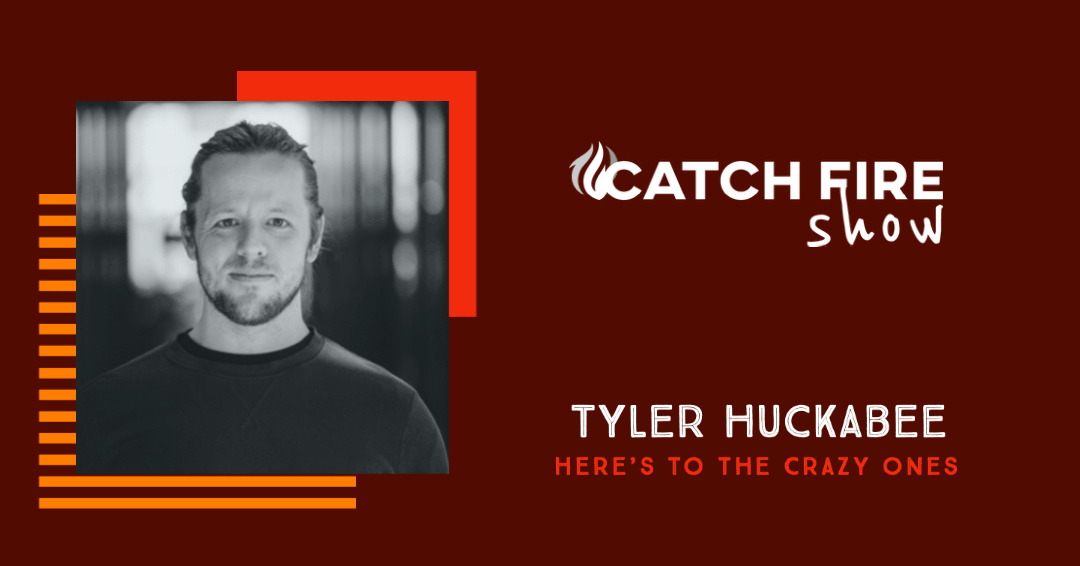 Here's to the Crazy Ones with Tyler Huckabee