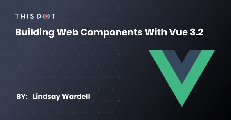Building Web Components with Vue 3.2
