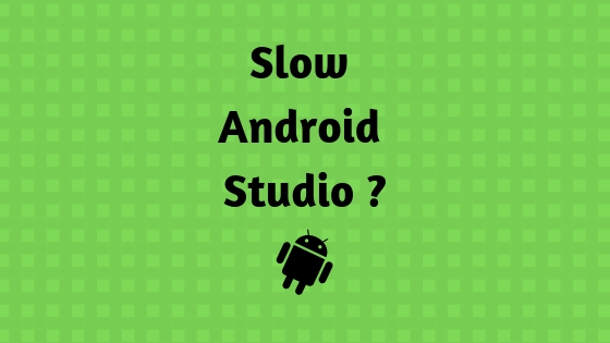 How to speed up a slow Android Studio for low spec machine