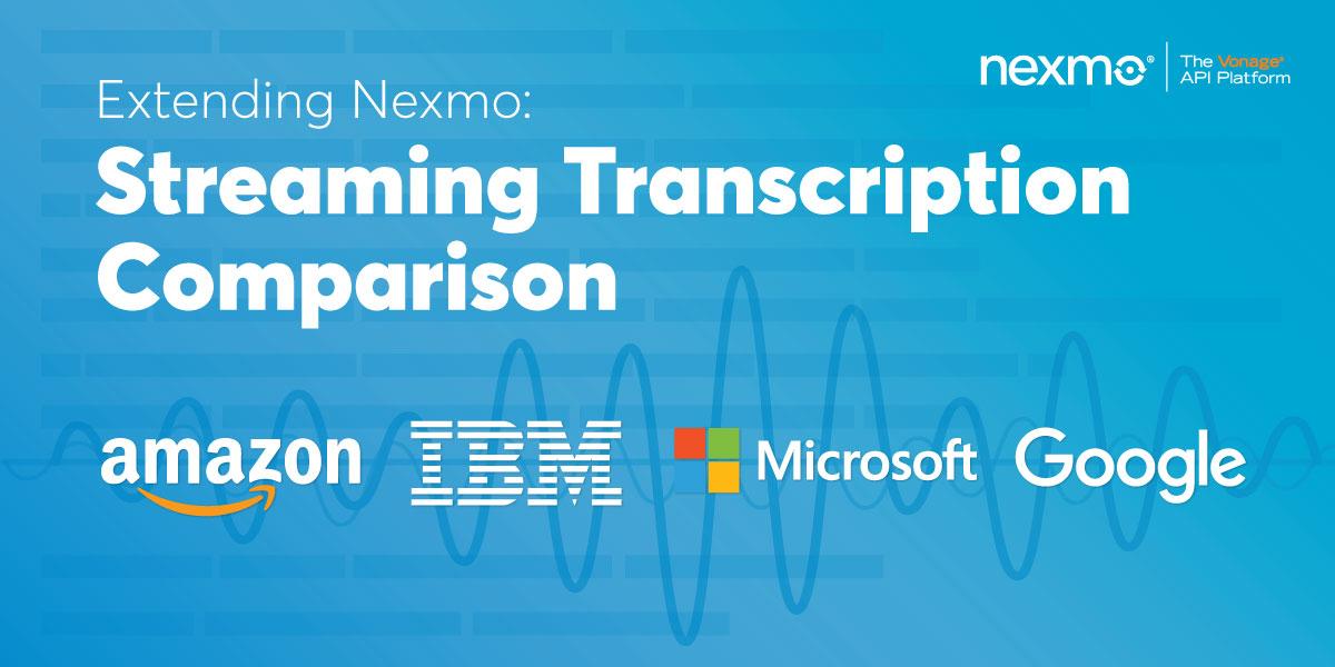 Extending Nexmo – Streaming Transcription Comparison