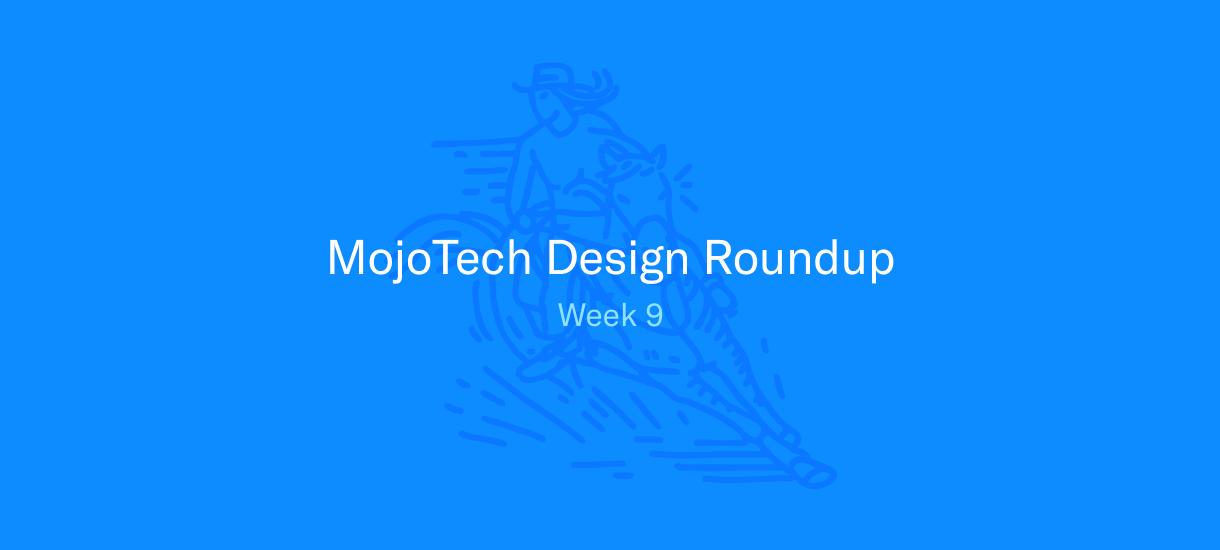MojoTech Design Roundup week 9