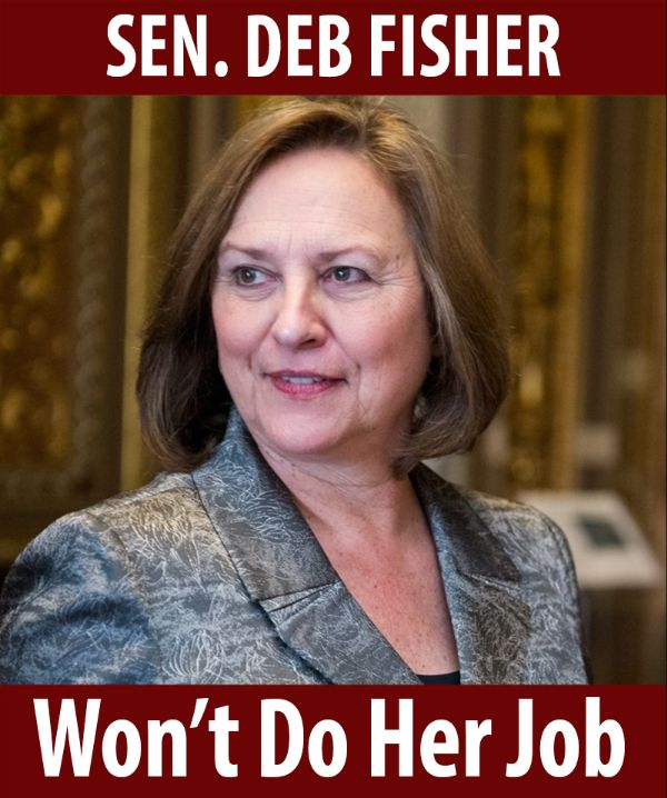 Senator Fischer won't do her job!