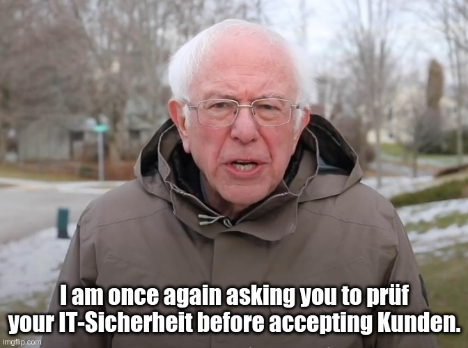 Meme-Template: I Am Once Again Asking for Your Financial Support; I am once again asking you to prüf your IT-Sicherheit before accepting Kunden.