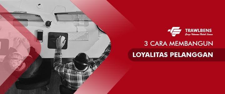 3 Cara Membangun Loyalitas Pelanggan