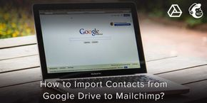 How to Import Contacts from Google Drive to Mailchimp?