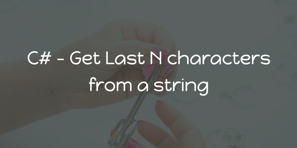 C# - Get Last N characters from a string