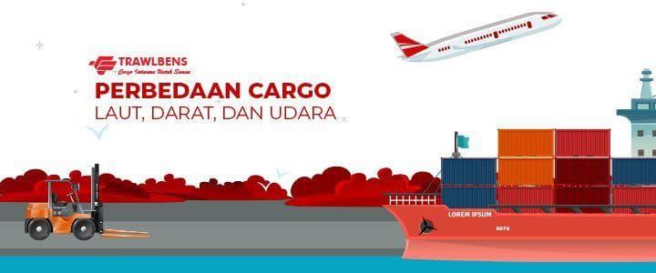 Perbedaan Cargo Laut, Cargo Darat dan Cargo Udara