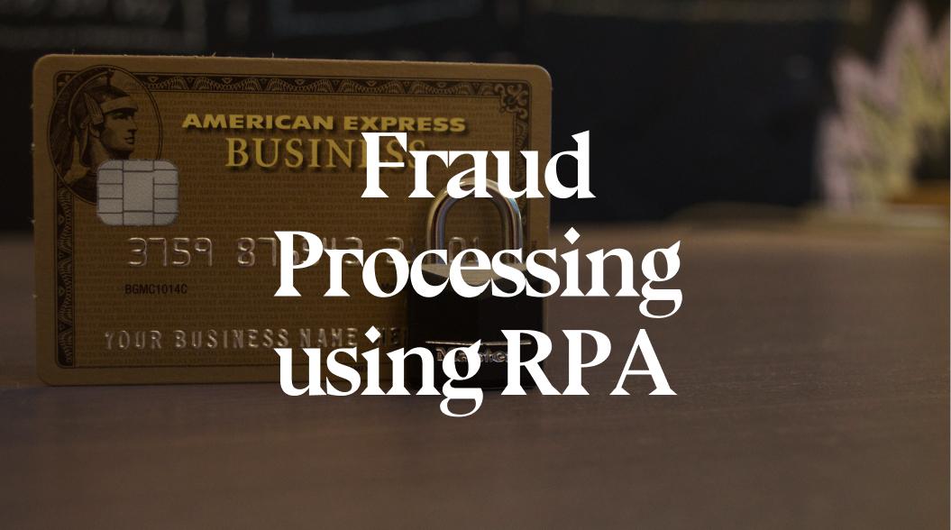 Debit or Credit Card Fraud Detection Processing using RPA