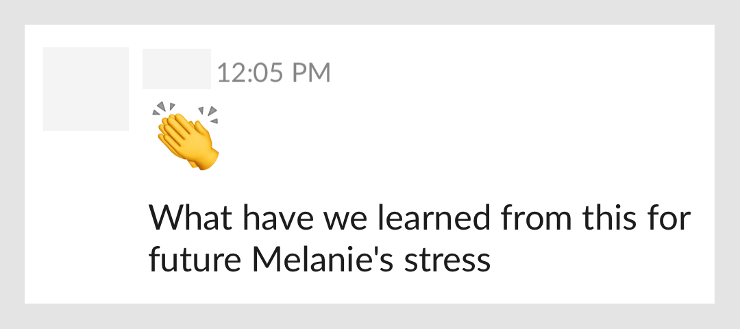 Messages on Slack: clap emoji, What have we learned from this for future Melanie's stress