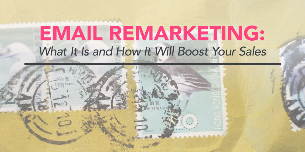 FEATURED_Email-Remarketing--What-It-Is-and-How-It-Will-Boost-Your-Sales