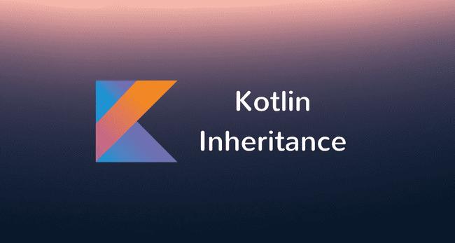 Kotlin Inheritance, Method Overriding, and Property Overriding