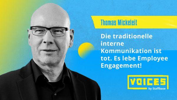 Thomas Mickeleit: Die traditionelle interne Kommunikation ist tot. Es lebe Employee Engagement!