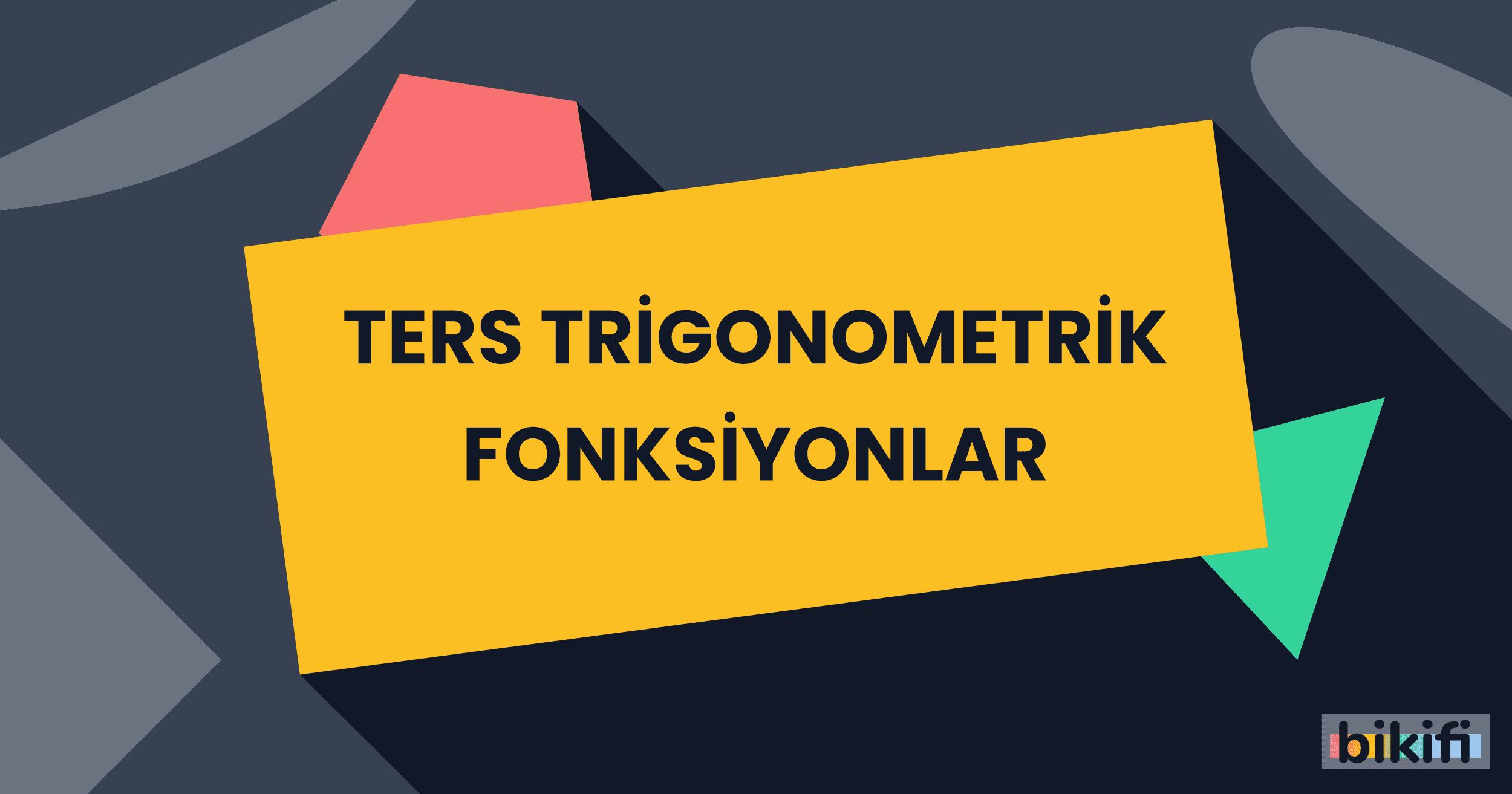 Ters Trigonometrik Fonksiyonlar