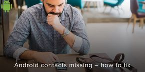 Android Contacts Missing – How to Fix