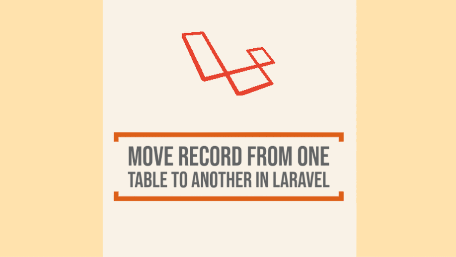 How To Move Record From One Table To Another In Laravel