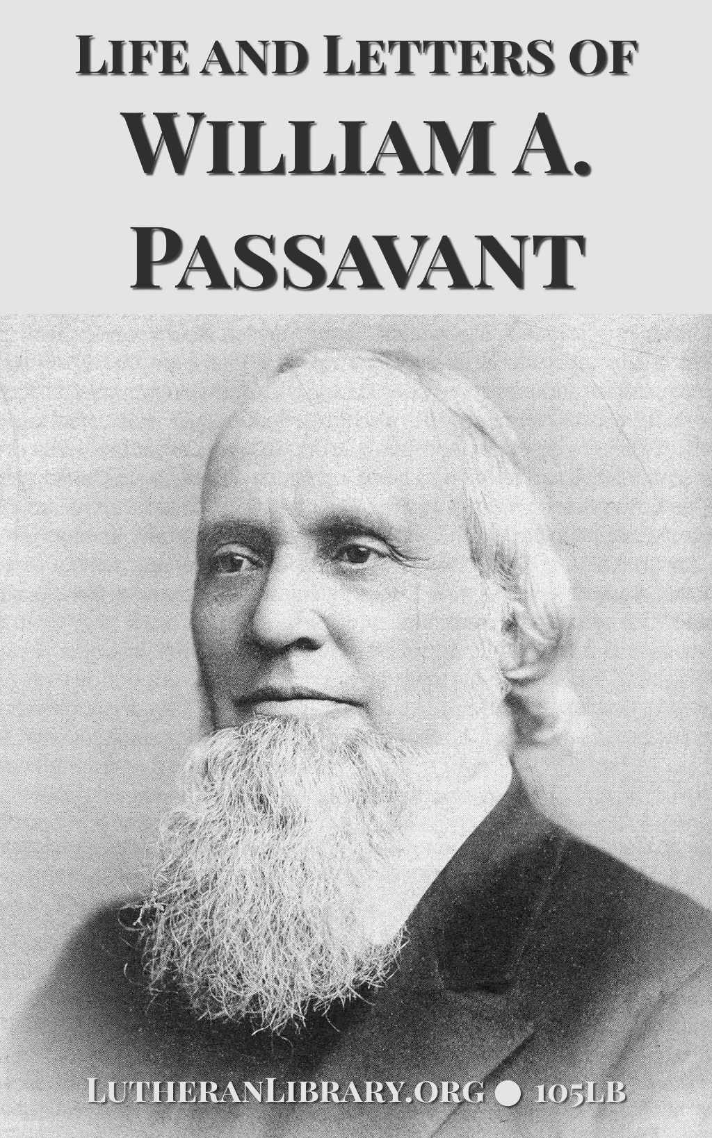 The Life and Letters of William A. Passavant by George H. Gerberding