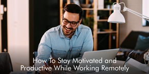 How To Stay Motivated And Productive While Working Remotely