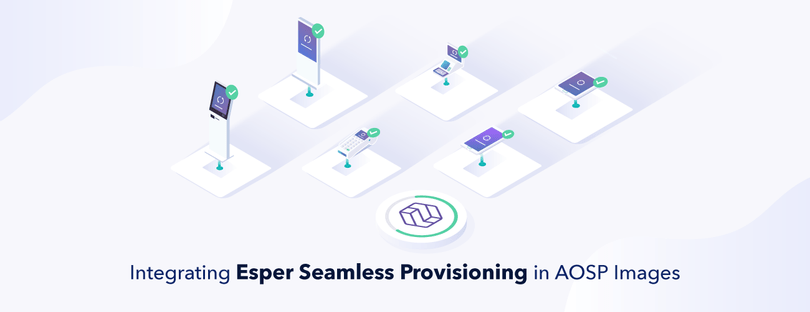 Integrating Esper Seamless Provisioning in AOSP Images