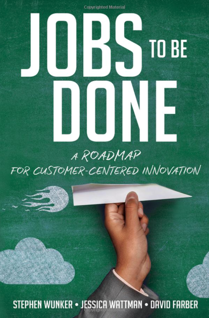 Jobs to be Done - A Roadmap for Customer Centered Innovation