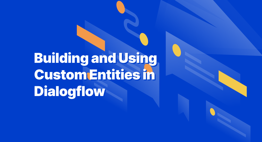 Building and Using Custom Entities in Dialogflow