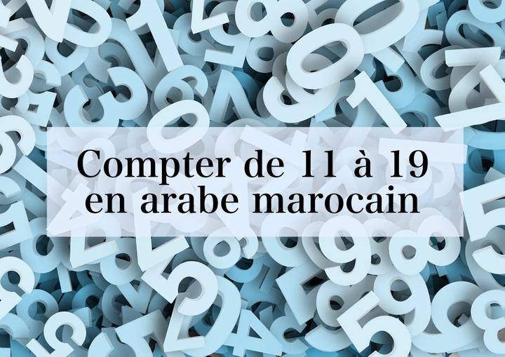 Compter de 11 à 19 en arabe marocain