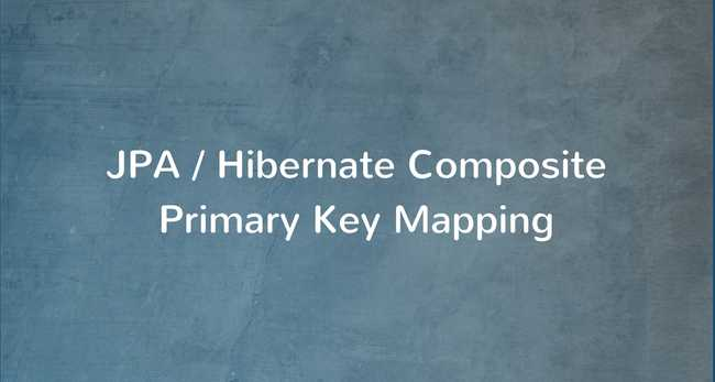 JPA / Hibernate Composite Primary Key Example with Spring Boot
