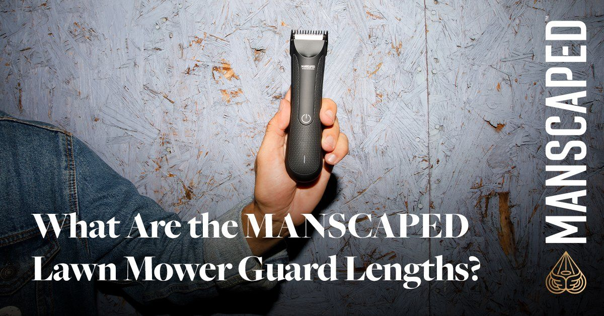 What Are the MANSCAPED™ Lawn Mower® Guard Lengths?