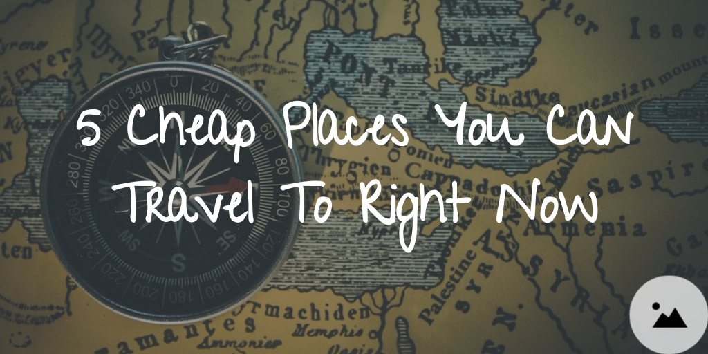 5 Cheap Places You Can Travel to Right Now