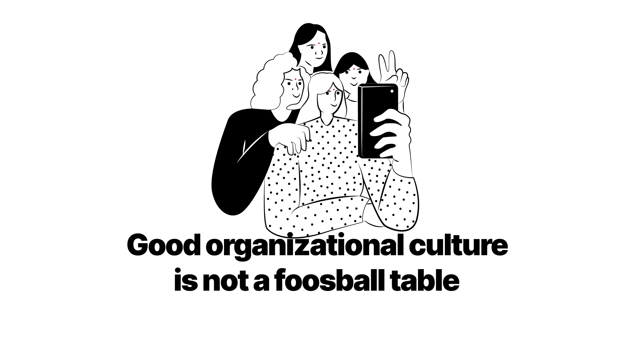 Good organizational culture is not a foosball table