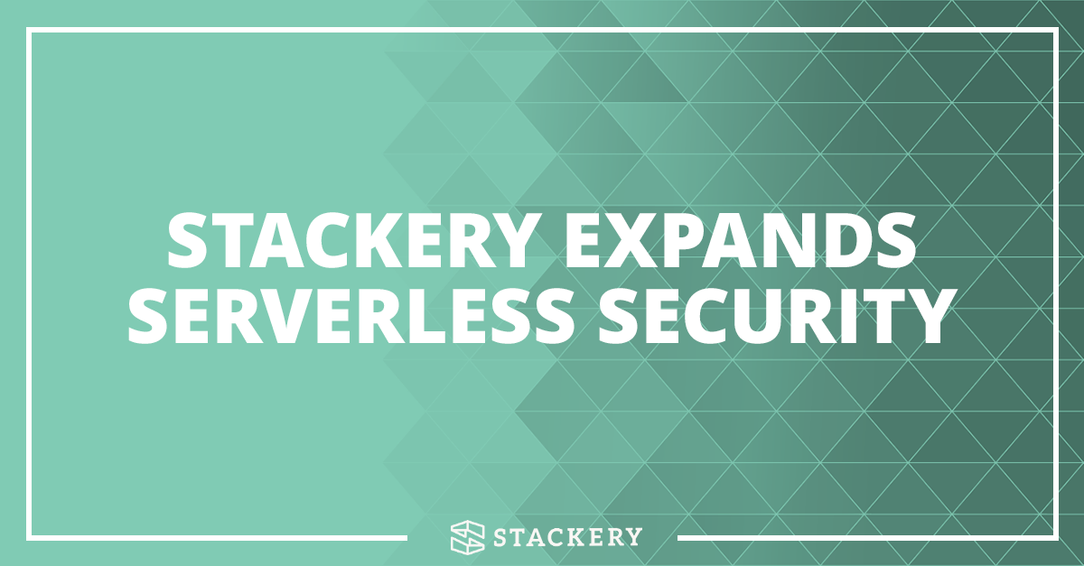 ANNOUNCEMENT — Stackery Expands Serverless Security and Continuous Delivery Capabilities