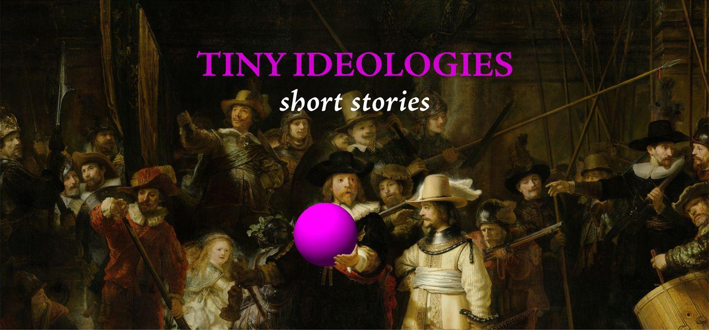 Tiny Ideologies